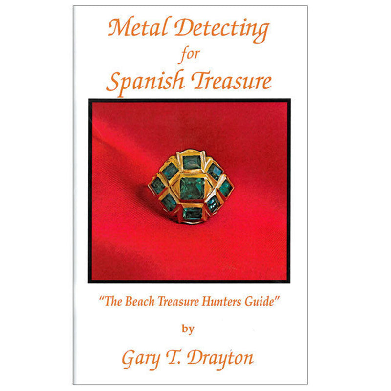 Metal Detecting For Spanish Treasure By Gary T. Drayton