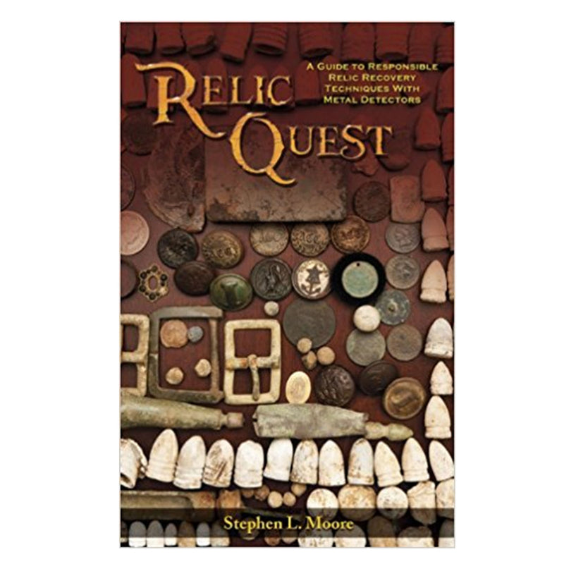 Relic Quest: A Guide To Responsible Relic Recovery Techniques With Metal Detecto