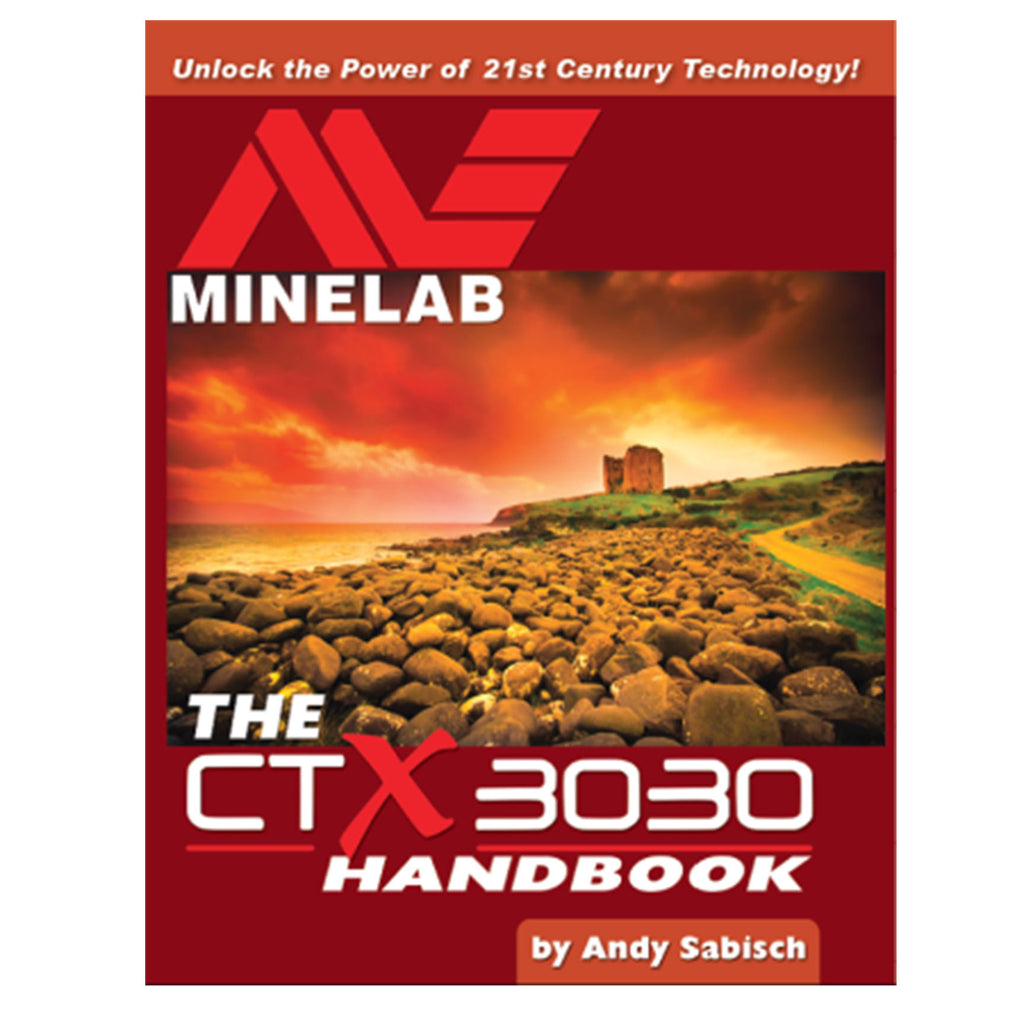 The Minelab CTX 3030 Hand Book By Andy Sabisch