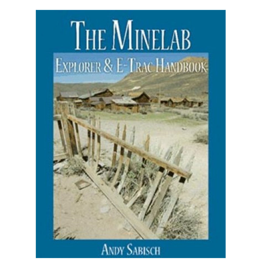The Minelab E-Trac And Explorer Handbook By Andy Sabisch