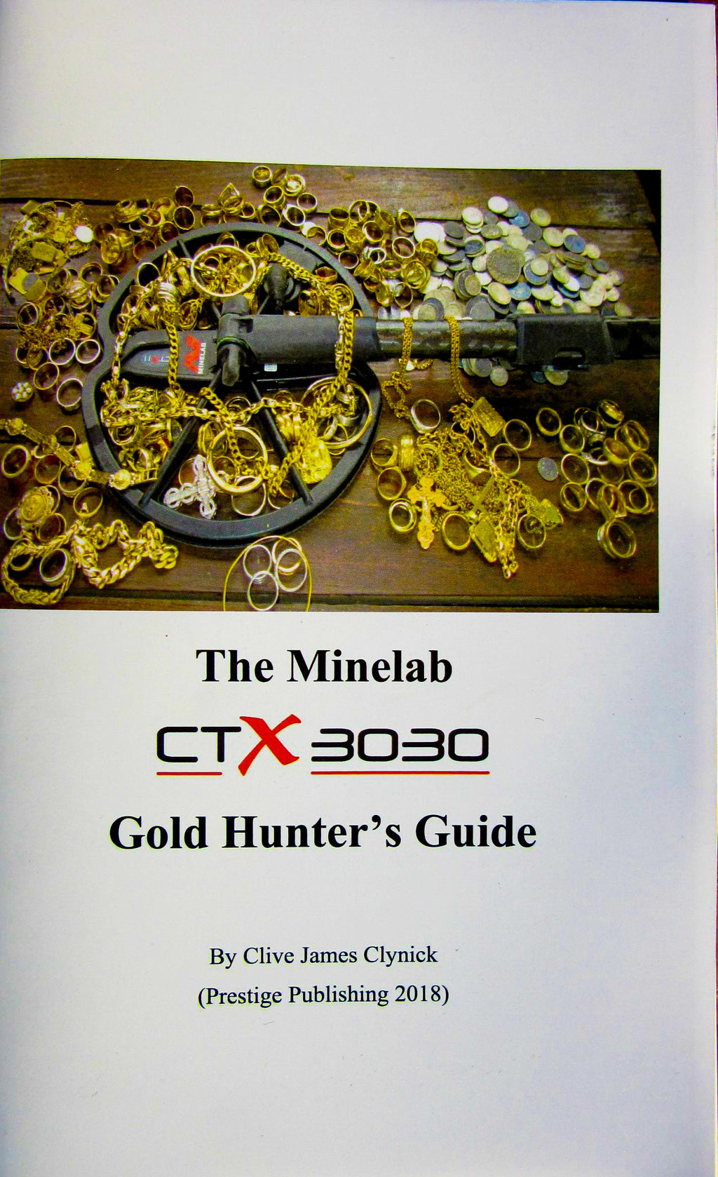 The Minelab CTX 3030 Gold Hunter's Guide By Clive James Clynick