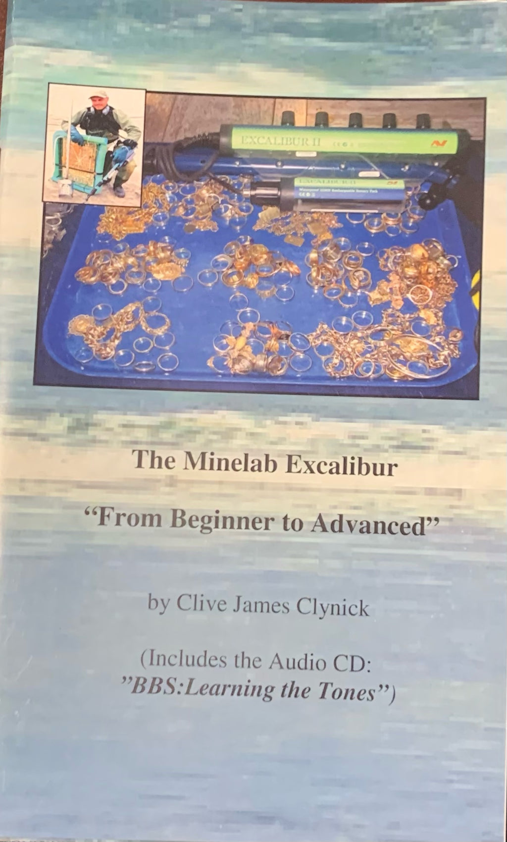 "The Minelab Excalibur ""From Beginner to Advanced"" By Clive James Clynick"