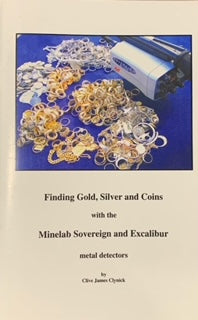 Finding Gold, Silver and Coins with the Minelab Sovereign Excalibur Metal Detectors By Clive James Clynick