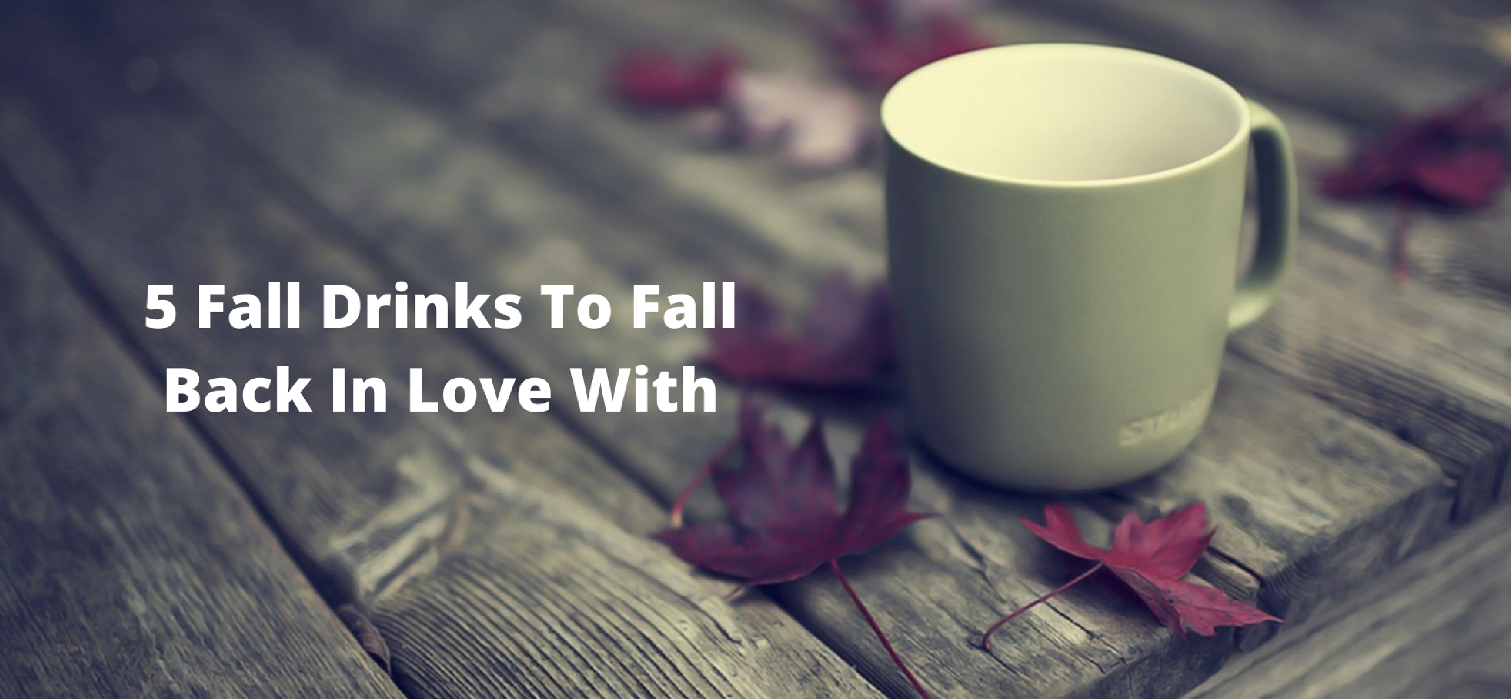 5 Fall Drinks to Fall Back in Love With