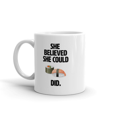 She believed she could SUSHI did mug