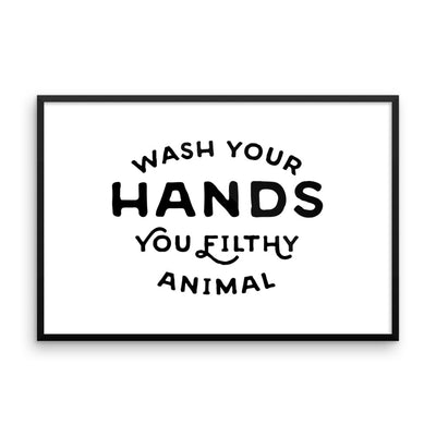 Wash your hands you filthy animal - framed print