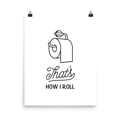 That's How I Roll - Poster Print