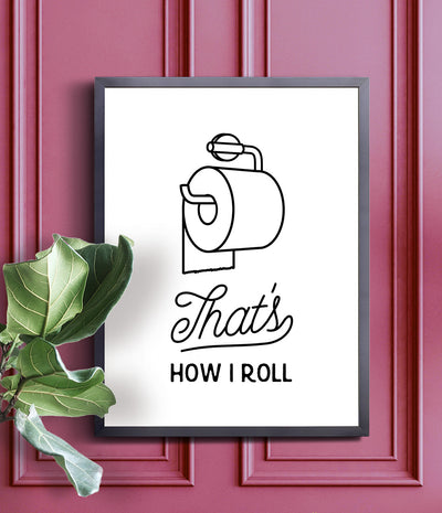 That's how I roll (under) framed bathroom print