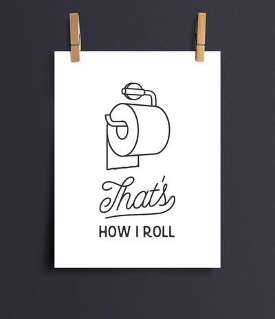 That's how I roll (under) print