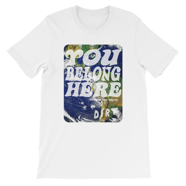 you belong here earth love dirt tee shirt white