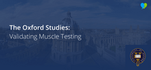 The Oxford Studies: Validating Muscle Testing
