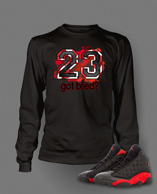 Got Bred Graphic T Shirt to Match Retro Air Jordan 13 Bred Shoe