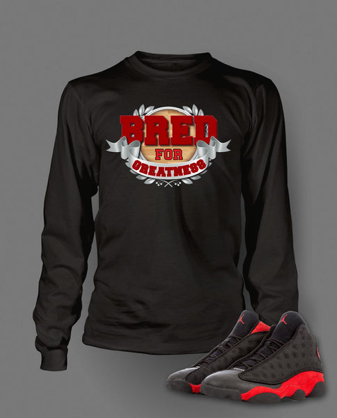 Bred For Greatness Graphic T Shirt to Match Retro Air Jordan 13 Bred Shoe