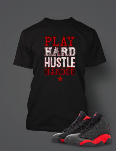 Play Hard Hustle Harder T Shirt to Match Retro Air Jordan 13 Bred Shoe