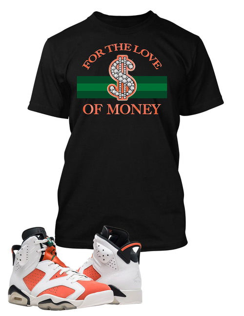 For The Love of Money T Shirt to Match Retro Air Jordan 6 Gatorade Shoe