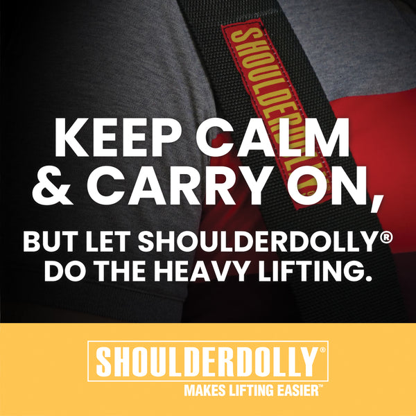 Keep Calm & Carry On, But let ShoulderDolly® Do The Heavy Lifting.