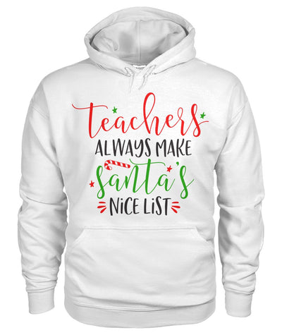 """Teachers Always Make Santa's Nice List"" Hoodie"