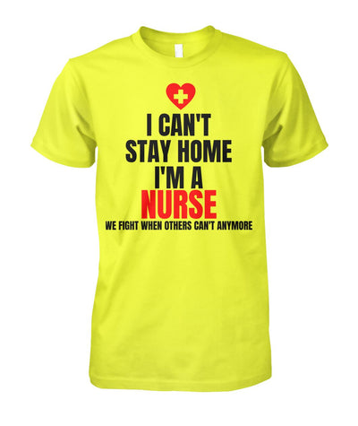 I can't Stay Home I'm a Nurse Tshirt