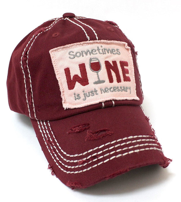 CAPS 'N VINTAGE Deep Wine-Red Sometimes Wine is Just Necessary Patch Embroidery Hat w/Wine Glass Monogram Back - Caps 'N Vintage
