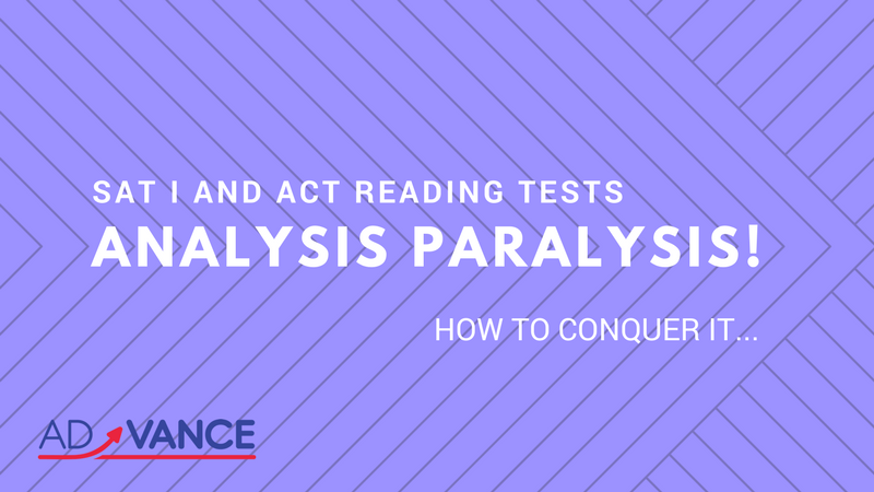 SAT I and ACT Reading Test - Analysis Paralysis and How to Conquer It