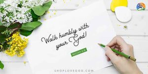 Walk Humbly With Your God!