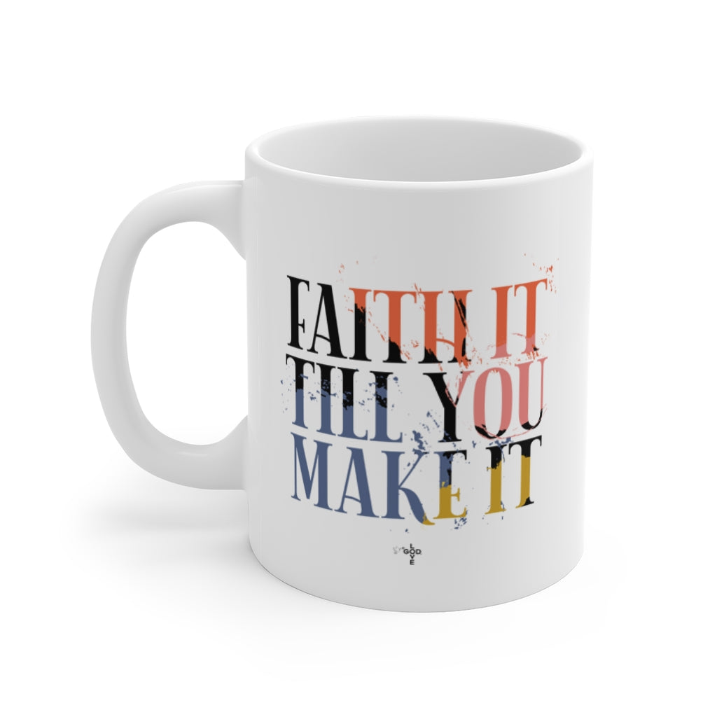 Faith It Mug 11oz
