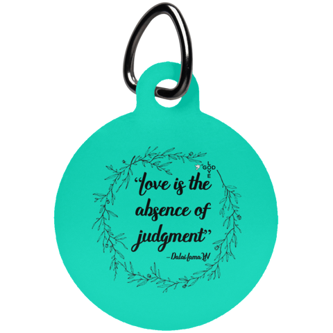Love Is The Absence of Judgement Circle Pet Tag