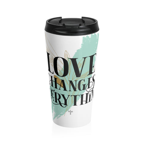 Love Changes Everything Stainless Steel Travel Mug - Shop Love God