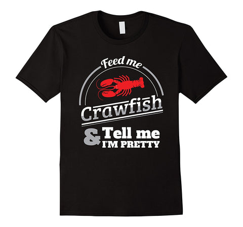 Feed Me Crawfish Tell me I'm Pretty Gift Shirt