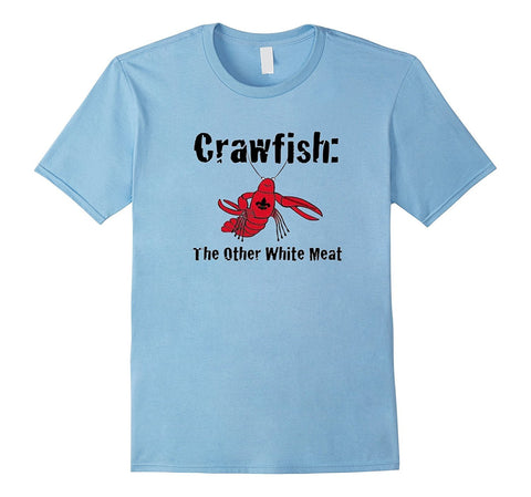 Crawfish The Other White Meat Tee Shirt