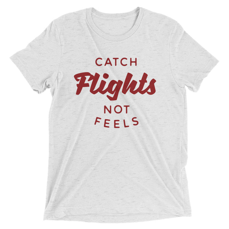 Catch Flights Not Feels True Tri-Blend t-shirt