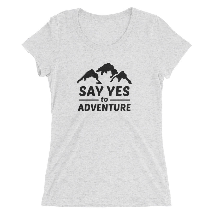 Ladies' Say Yes to Adventure Blk Text True Tri-Blend t-shirt