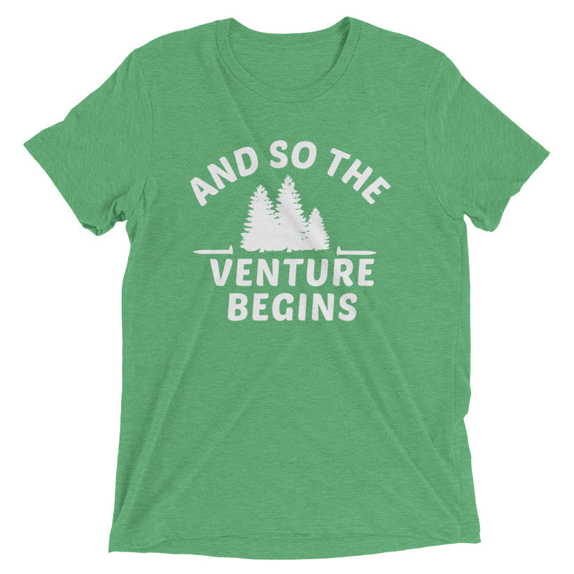 And So the Venture Begins True Tri-Blend T-Shirt
