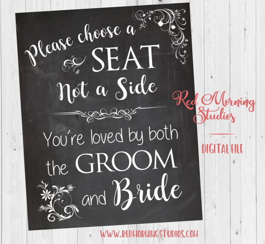 Choose a Seat Not a Side PRINTABLE wedding sign – Red Morning Studios