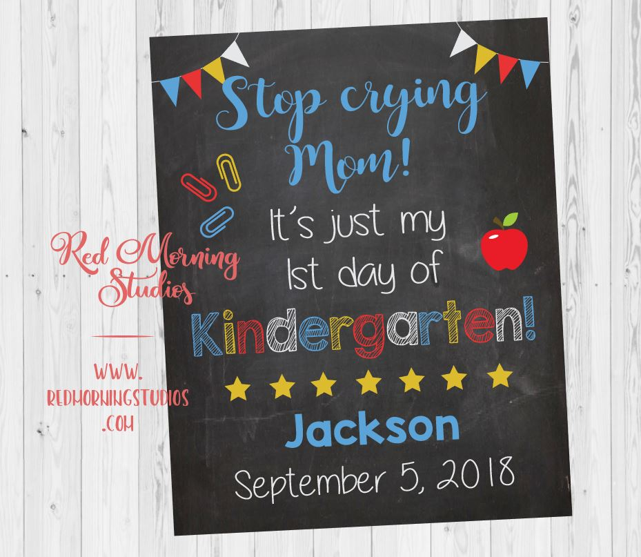 1st Day of Kindergarten sign. PRINTABLE. stop crying mom, it's just my 1st day of Kindergarten poster. starting Kindergarten. back to school