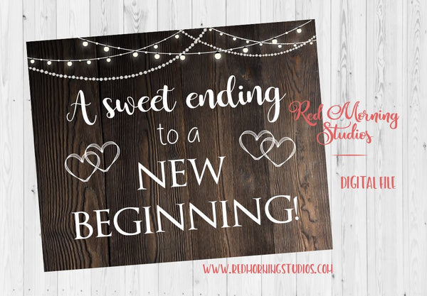 Sweet Ending to a New Beginning sign. Rustic Wedding sign. PRINTABLE. candy favor sign. sweets. cookies. digital instant download