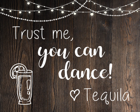 Trust me You Can Dance. Love Tequila. Wedding Bar sign. PRINTABLE. rustic wedding. open bar sign. digital instant download