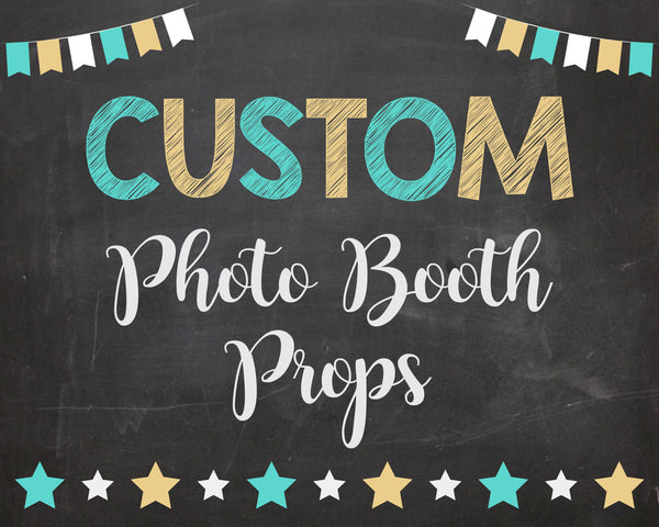 Custom Photo Booth Props. PRINTABLE Fully customized Chalkboard. DIGITAL chalk board poster.  photo prop.