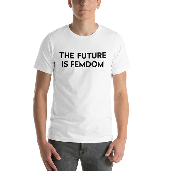 The Future Is Femdom White Unisex T-Shirt