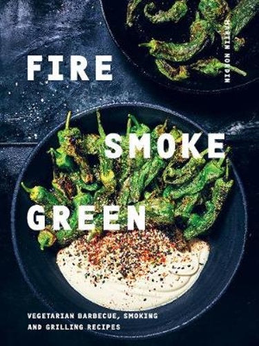 Fire, Smoke, Green - Vegetarian Barbecue, Smoking and Grilling Recipes