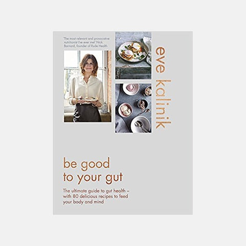 Be Good to Your Gut - by Eve Kalinik
