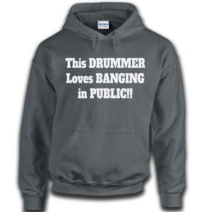 This Drummer Loves Banging In Public Hoodie