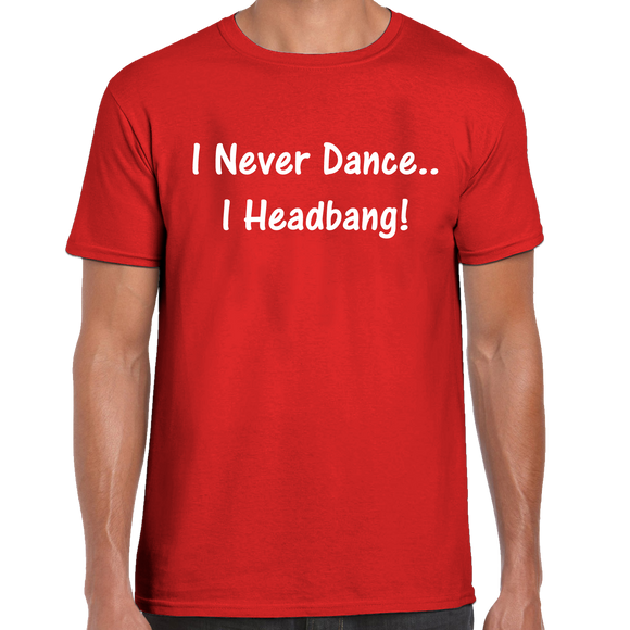 I Never Dance... I Headbang T-Shirt