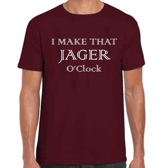 I Make That Jager O'Clock T-Shirt