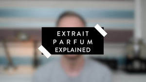 EXTRAIT PARFUM EXPLAINED - VIDEO