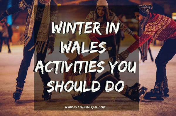 Winter Activities You Should Do In Wales