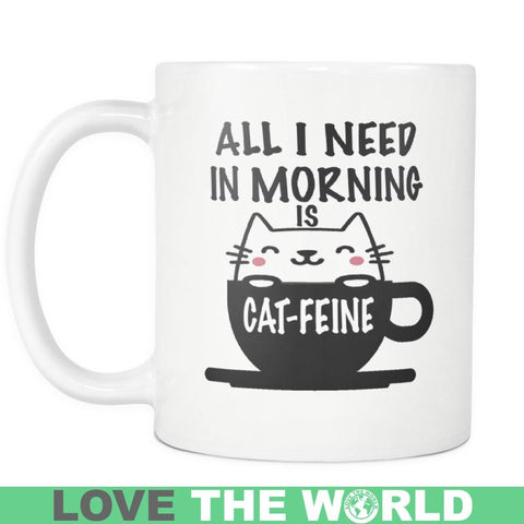 Image of All I Need Is Cat-Feine Mug Na1 Mugs