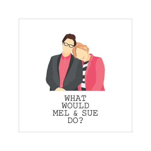 'What Would Mel and Sue Do?' Greeting Card