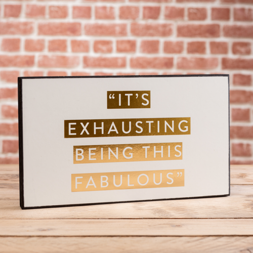 Exhausting Being Fabulous Plaque