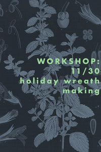 WORKSHOP: holiday wreath making 11/30